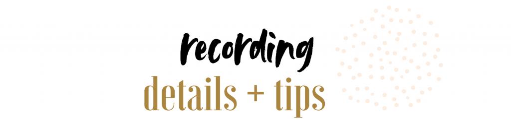 recording details + tips